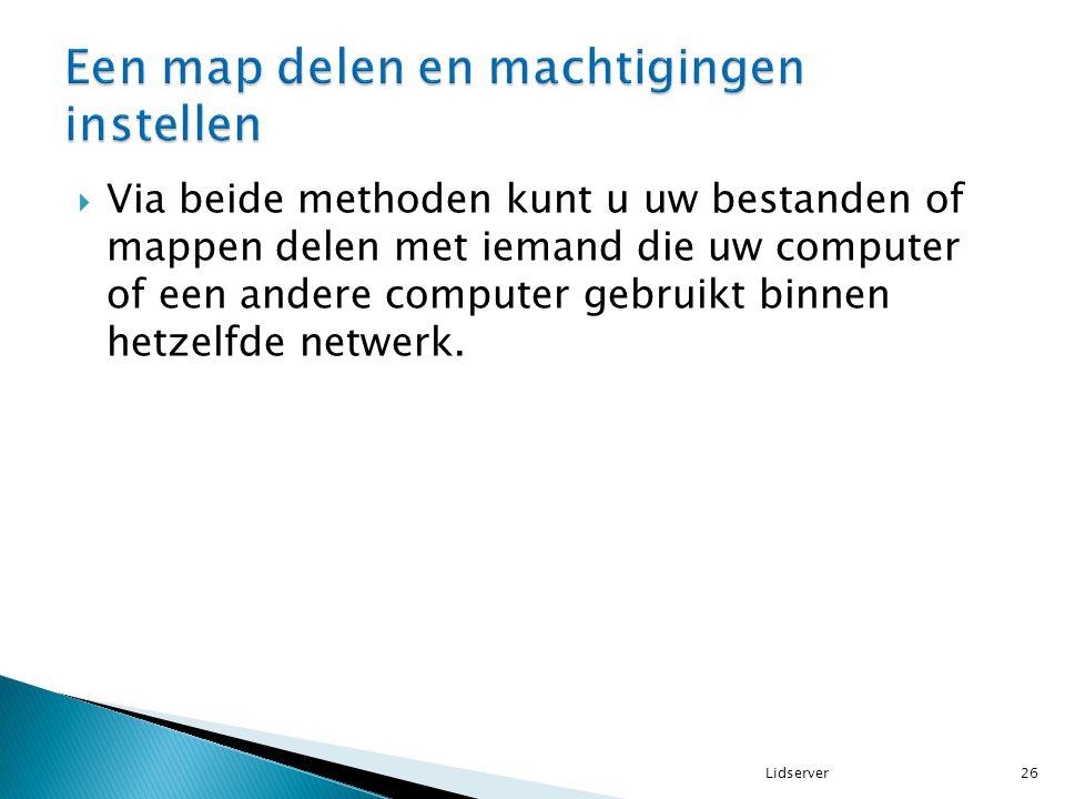  Via beide methoden kunt u uw bestanden of mappen delen met iemand die uw computer of een andere computer gebruikt binnen hetzelfde netwerk. 26Lidser