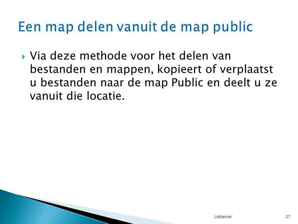  Via deze methode voor het delen van bestanden en mappen, kopieert of verplaatst u bestanden naar de map Public en deelt u ze vanuit die locatie. 27L