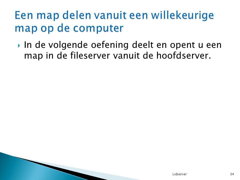  In de volgende oefening deelt en opent u een map in de fileserver vanuit de hoofdserver. 34Lidserver