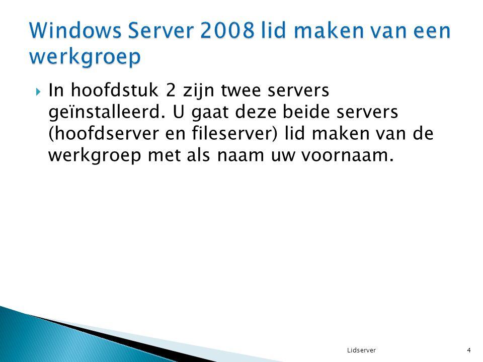  In hoofdstuk 2 zijn twee servers geïnstalleerd. U gaat deze beide servers (hoofdserver en fileserver) lid maken van de werkgroep met als naam uw voo