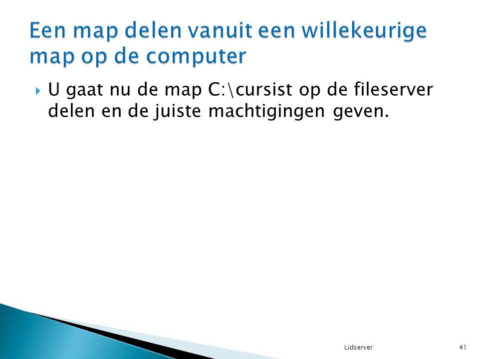  U gaat nu de map C:\cursist op de fileserver delen en de juiste machtigingen geven. 41Lidserver