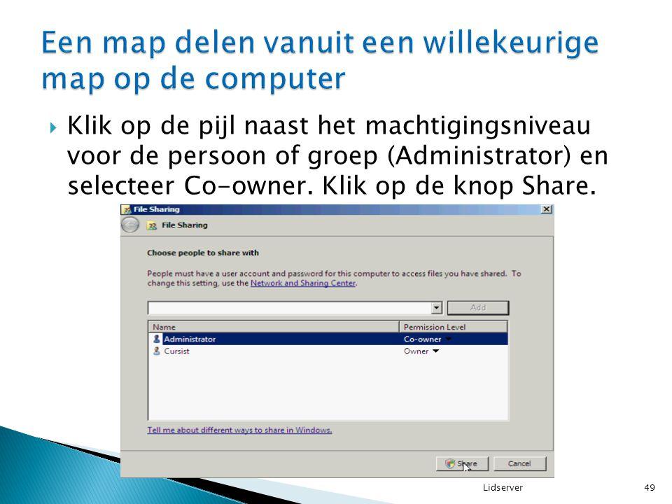  Klik op de pijl naast het machtigingsniveau voor de persoon of groep (Administrator) en selecteer Co-owner. Klik op de knop Share. 49Lidserver