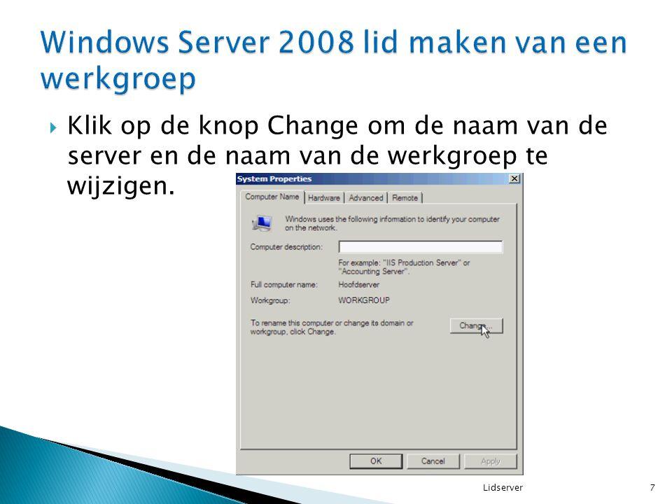  Klik op de knop Change om de naam van de server en de naam van de werkgroep te wijzigen. 7Lidserver