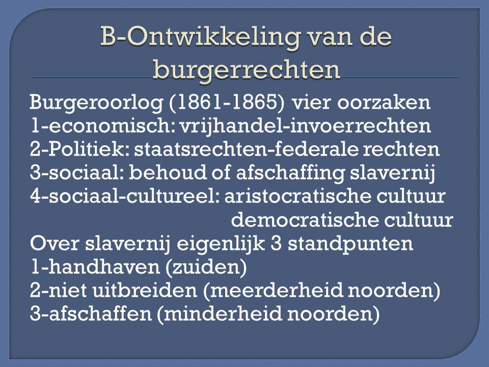 Burgeroorlog (1861-1865) vier oorzaken 1-economisch: vrijhandel-invoerrechten 2-Politiek: staatsrechten-federale rechten 3-sociaal: behoud of afschaff