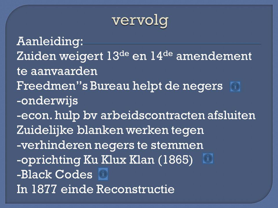 """Aanleiding: Zuiden weigert 13 de en 14 de amendement te aanvaarden Freedmen""""s Bureau helpt de negers -onderwijs -econ. hulp bv arbeidscontracten afslu"""