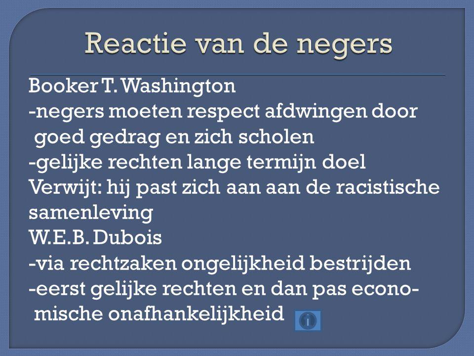 Booker T. Washington -negers moeten respect afdwingen door goed gedrag en zich scholen -gelijke rechten lange termijn doel Verwijt: hij past zich aan