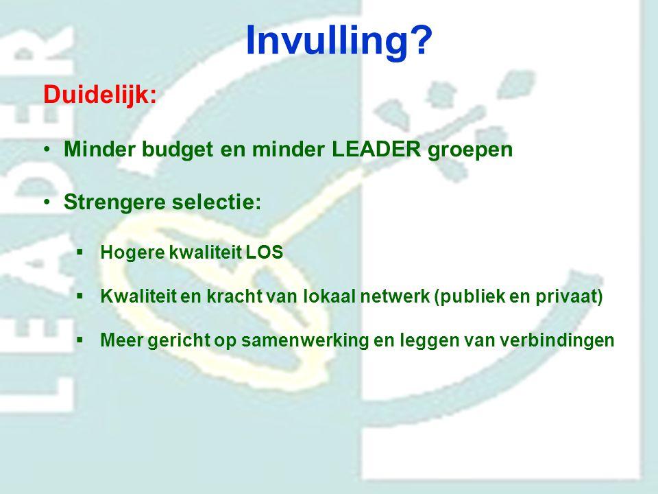 Invulling? Duidelijk: Minder budget en minder LEADER groepen Strengere selectie:  Hogere kwaliteit LOS  Kwaliteit en kracht van lokaal netwerk (publ