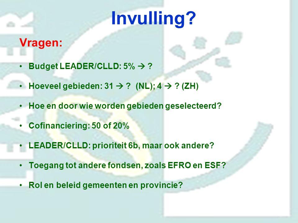 Invulling? Vragen: Budget LEADER/CLLD: 5%  ? Hoeveel gebieden: 31  ? (NL); 4  ? (ZH) Hoe en door wie worden gebieden geselecteerd? Cofinanciering: