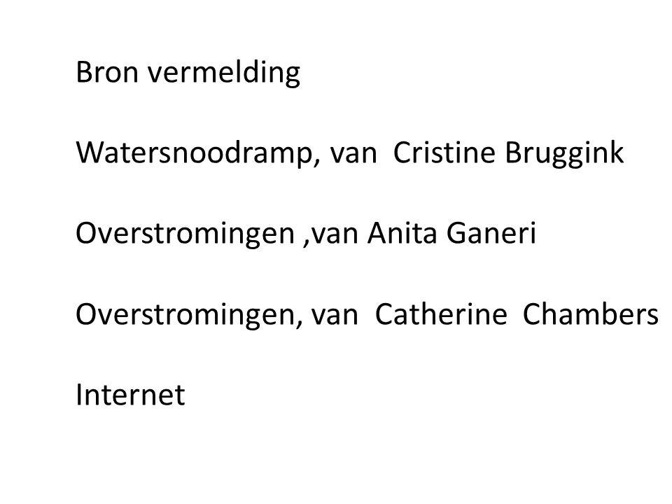Bron vermelding Watersnoodramp, van Cristine Bruggink Overstromingen,van Anita Ganeri Overstromingen, van Catherine Chambers Internet