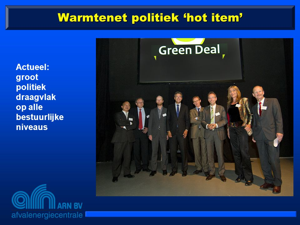 Warmtenet politiek 'hot item' Actueel: groot politiek draagvlak op alle bestuurlijke niveaus