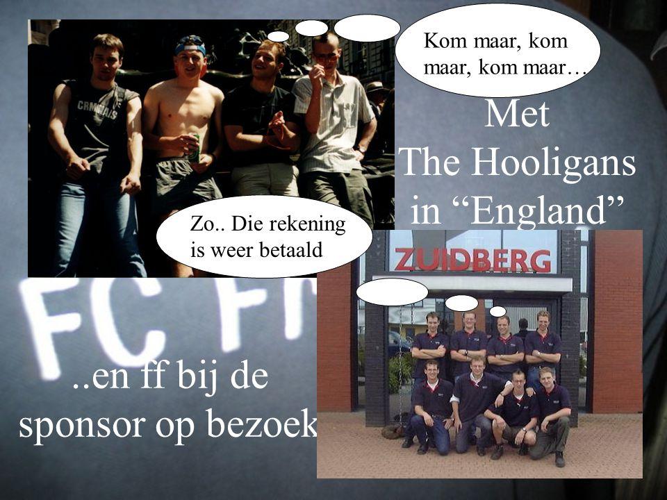 "Met The Hooligans in ""England"" Hooligans Kom maar, kom maar, kom maar…..en ff bij de sponsor op bezoek Zo.. Die rekening is weer betaald"