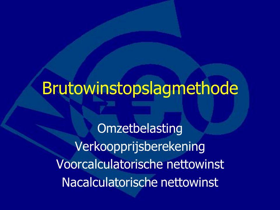 Brutowinstopslagmethode Omzetbelasting Verkoopprijsberekening Voorcalculatorische nettowinst Nacalculatorische nettowinst