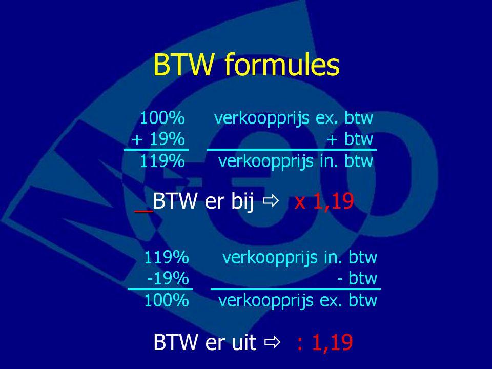 BTW formules BTW er bij  x 1,19 BTW er uit  : 1,19