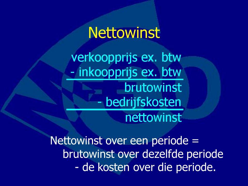 Nettowinst Nettowinst over een periode = brutowinst over dezelfde periode - de kosten over die periode.