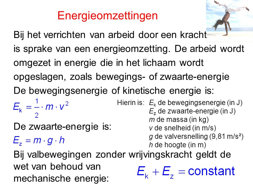 Energieomzettingen Bij het verrichten van arbeid door een kracht is sprake van een energieomzetting. De arbeid wordt omgezet in energie die in het lic