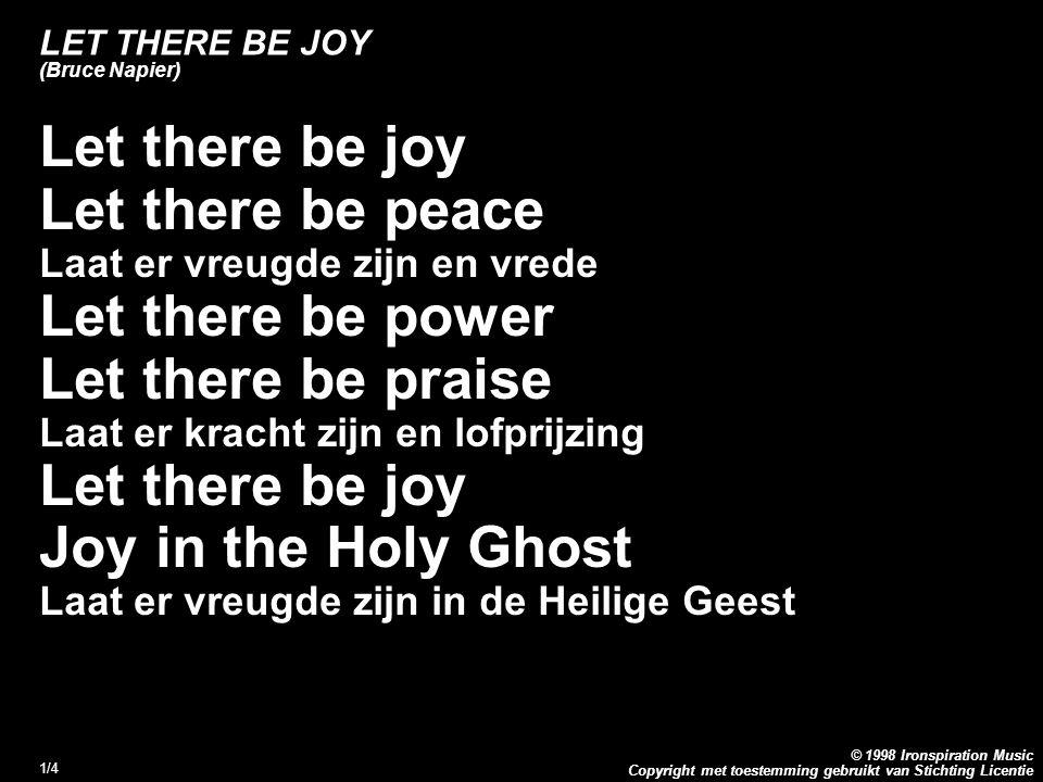 Copyright met toestemming gebruikt van Stichting Licentie © 1998 Ironspiration Music 1/4 LET THERE BE JOY (Bruce Napier) Let there be joy Let there be