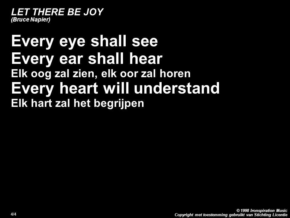 Copyright met toestemming gebruikt van Stichting Licentie © 1998 Ironspiration Music 4/4 Every eye shall see Every ear shall hear Elk oog zal zien, el