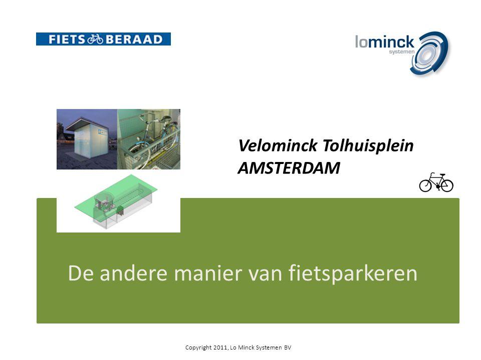De andere manier van fietsparkeren Copyright 2011, Lo Minck Systemen BV Velominck Tolhuisplein AMSTERDAM