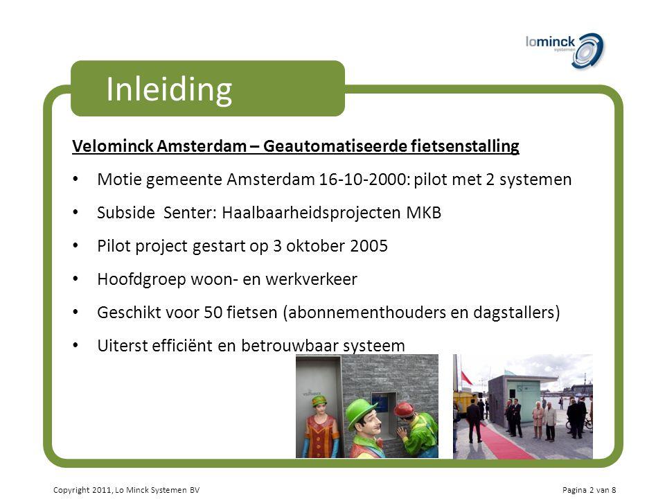 Copyright 2011, Lo Minck Systemen BV Inleiding Velominck Amsterdam – Geautomatiseerde fietsenstalling Motie gemeente Amsterdam 16-10-2000: pilot met 2