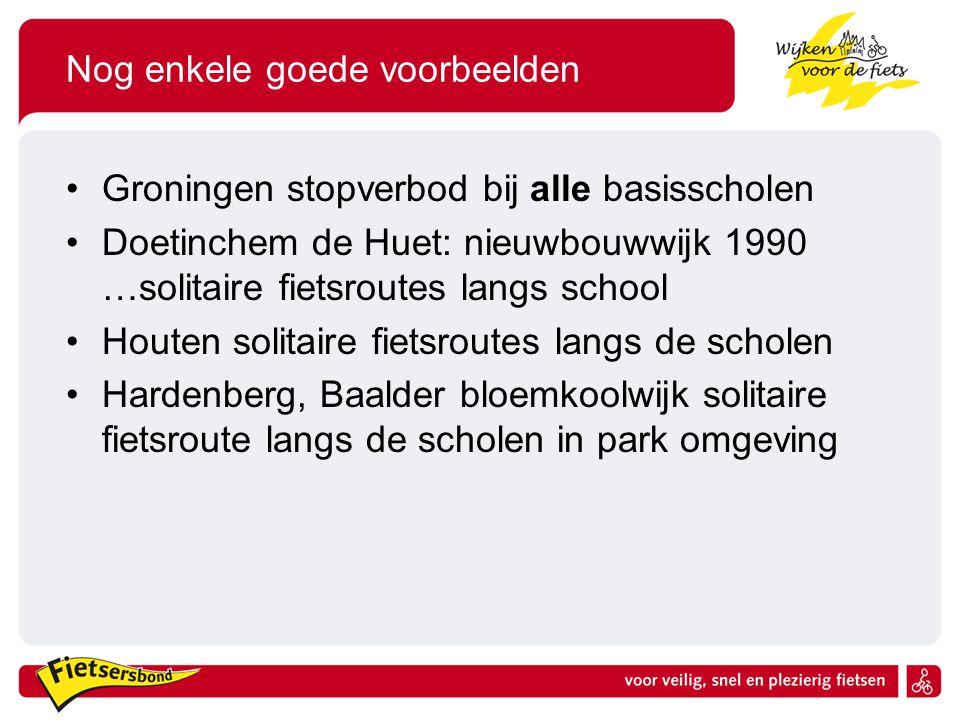 Nog enkele goede voorbeelden Groningen stopverbod bij alle basisscholen Doetinchem de Huet: nieuwbouwwijk 1990 …solitaire fietsroutes langs school Hou