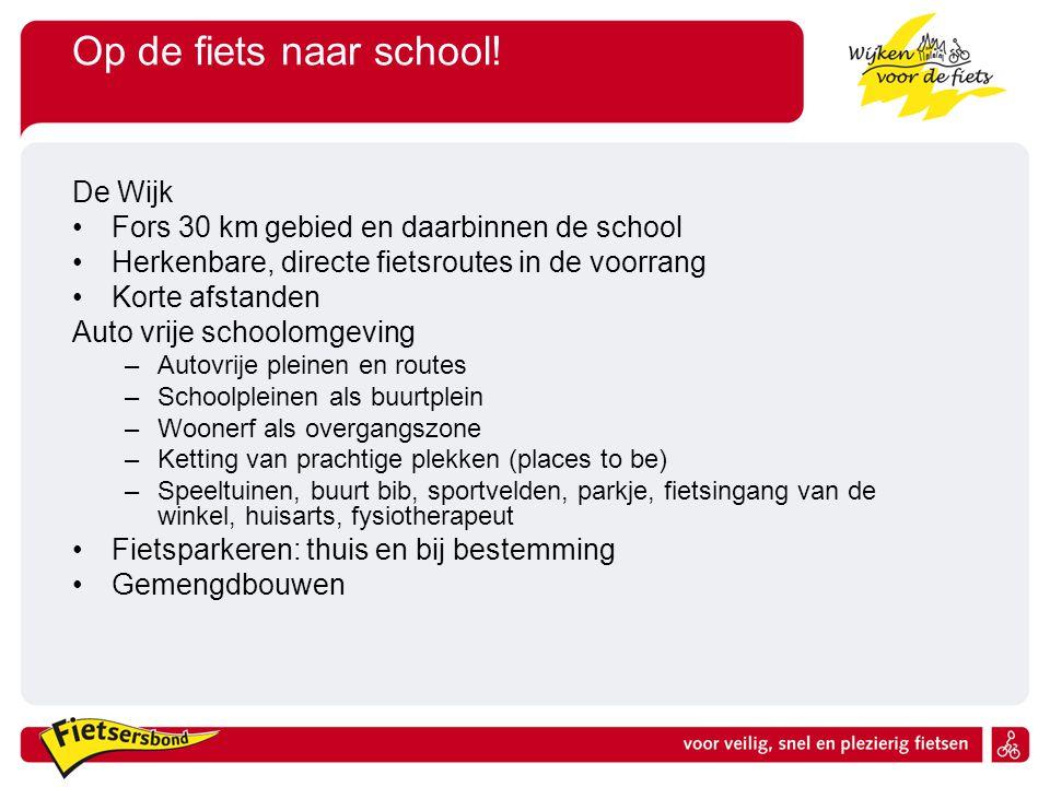 Op de fiets naar school! De Wijk Fors 30 km gebied en daarbinnen de school Herkenbare, directe fietsroutes in de voorrang Korte afstanden Auto vrije s