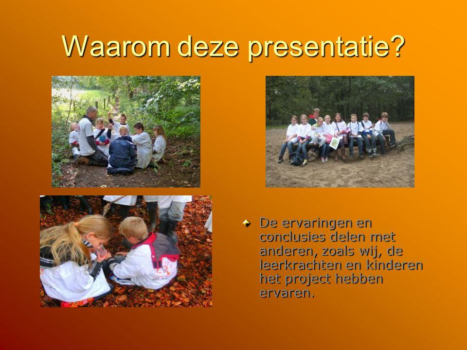 Waarom deze presentatie? De ervaringen en conclusies delen met anderen, zoals wij, de leerkrachten en kinderen het project hebben ervaren.