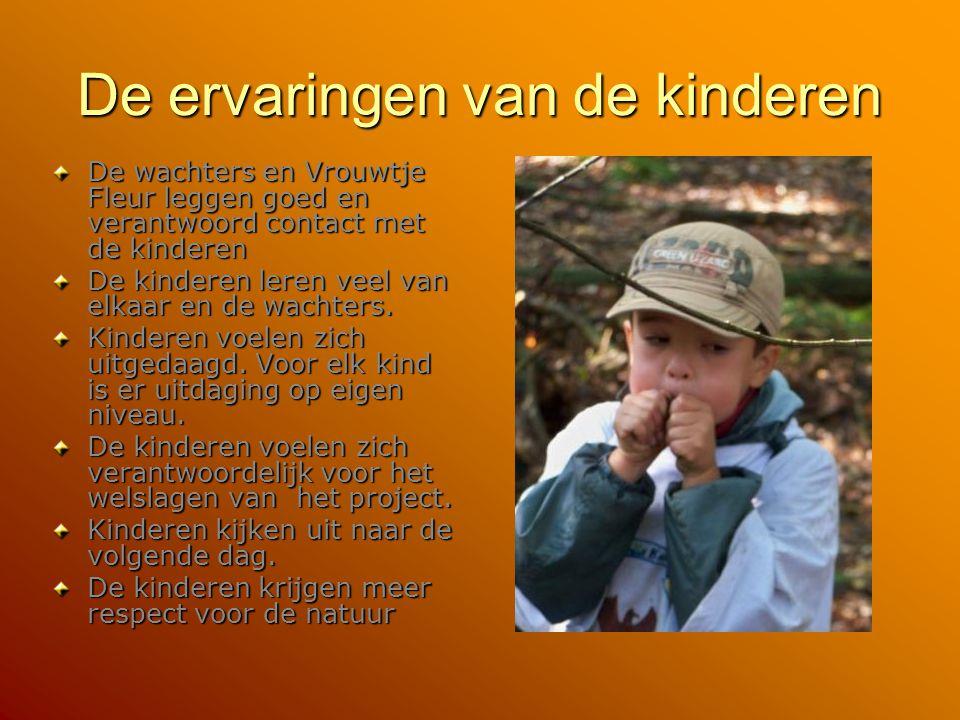 De ervaringen van de kinderen De wachters en Vrouwtje Fleur leggen goed en verantwoord contact met de kinderen De kinderen leren veel van elkaar en de