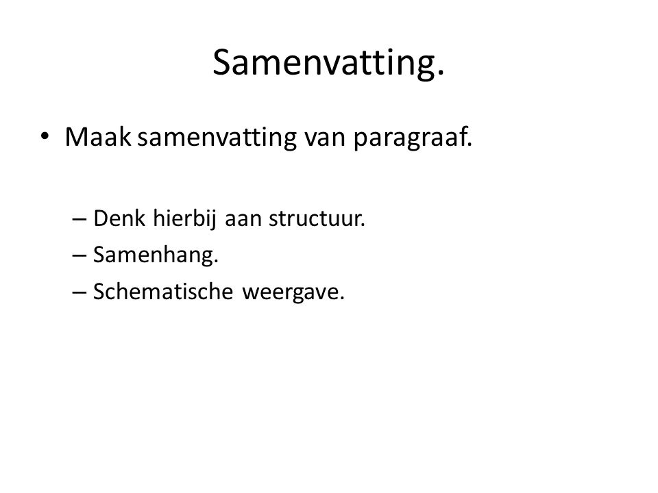 Samenvatting. Maak samenvatting van paragraaf. – Denk hierbij aan structuur. – Samenhang. – Schematische weergave.