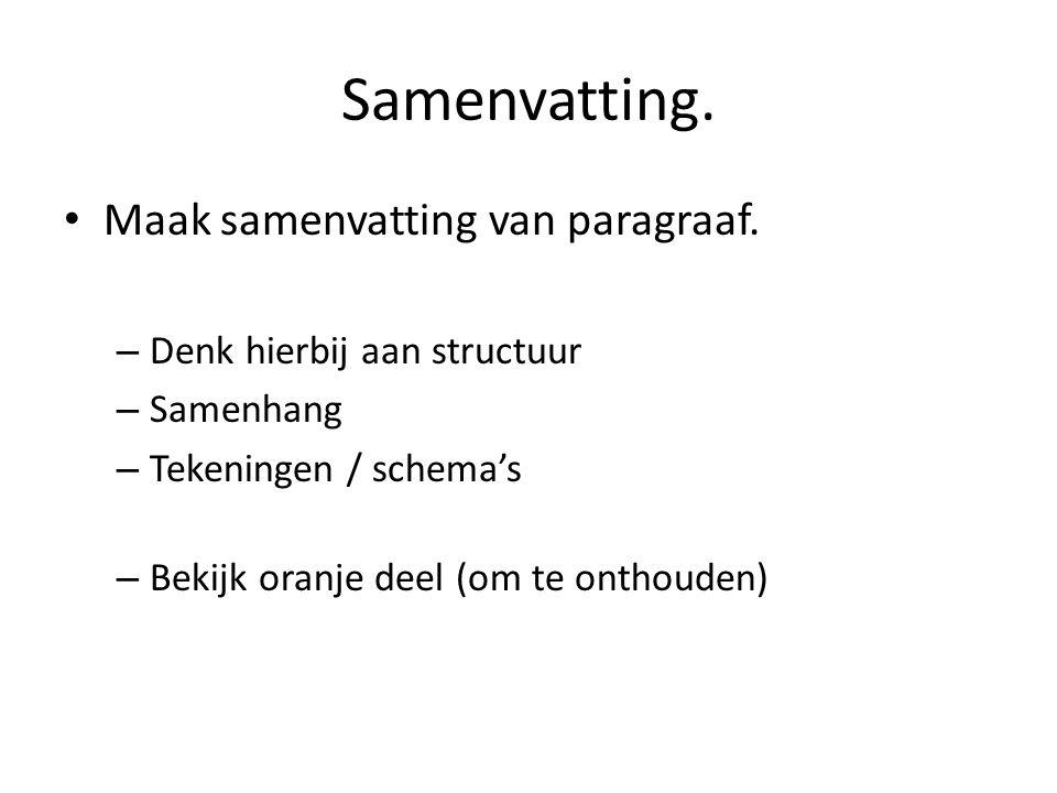 Samenvatting. Maak samenvatting van paragraaf. – Denk hierbij aan structuur – Samenhang – Tekeningen / schema's – Bekijk oranje deel (om te onthouden)