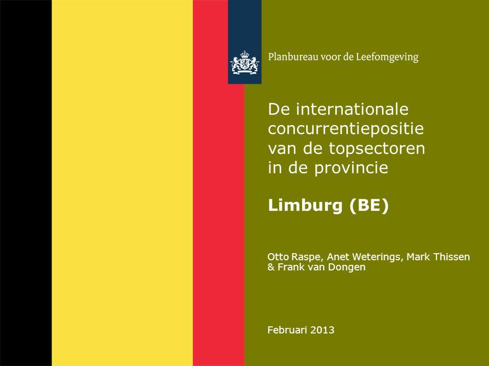 Otto Raspe, Anet Weterings, Mark Thissen & Frank van Dongen Februari 2013 De internationale concurrentiepositie van de topsectoren in de provincie Limburg (BE)