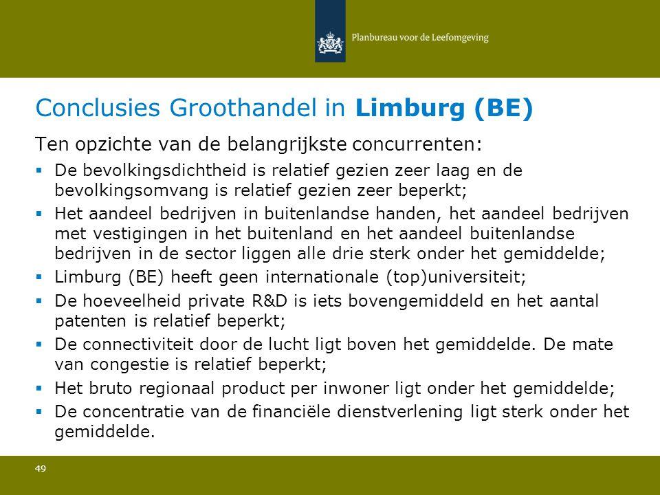 Conclusies Groothandel in Limburg (BE) 49 Ten opzichte van de belangrijkste concurrenten:  De bevolkingsdichtheid is relatief gezien zeer laag en de bevolkingsomvang is relatief gezien zeer beperkt; Het aandeel bedrijven in buitenlandse handen, het aandeel bedrijven met vestigingen in het buitenland en het aandeel buitenlandse bedrijven in de sector liggen alle drie sterk onder het gemiddelde; Limburg (BE) heeft geen internationale (top)universiteit; De hoeveelheid private R&D is iets bovengemiddeld en het aantal patenten is relatief beperkt; De connectiviteit door de lucht ligt boven het gemiddelde.