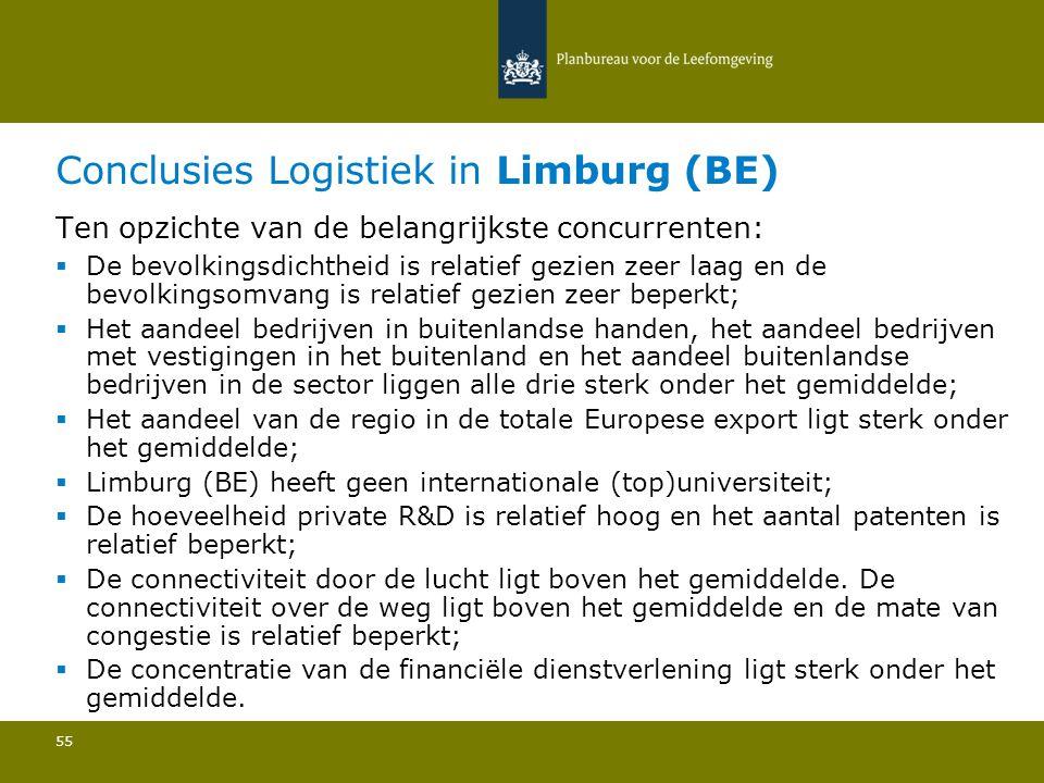Conclusies Logistiek in Limburg (BE) 55 Ten opzichte van de belangrijkste concurrenten:  De bevolkingsdichtheid is relatief gezien zeer laag en de bevolkingsomvang is relatief gezien zeer beperkt; Het aandeel bedrijven in buitenlandse handen, het aandeel bedrijven met vestigingen in het buitenland en het aandeel buitenlandse bedrijven in de sector liggen alle drie sterk onder het gemiddelde; Het aandeel van de regio in de totale Europese export ligt sterk onder het gemiddelde; Limburg (BE) heeft geen internationale (top)universiteit; De hoeveelheid private R&D is relatief hoog en het aantal patenten is relatief beperkt; De connectiviteit door de lucht ligt boven het gemiddelde.