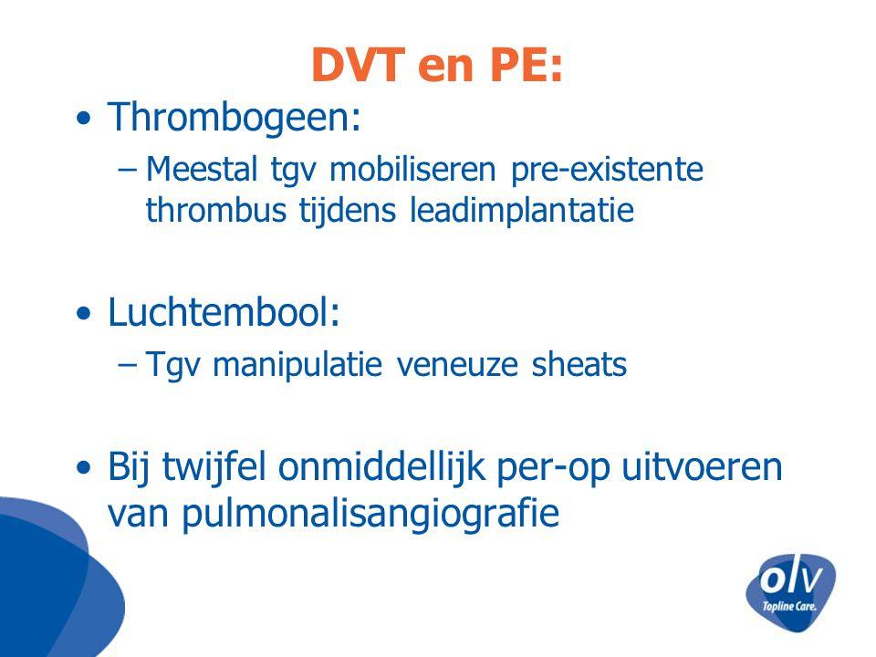 DVT en PE: Thrombogeen: –Meestal tgv mobiliseren pre-existente thrombus tijdens leadimplantatie Luchtembool: –Tgv manipulatie veneuze sheats Bij twijf