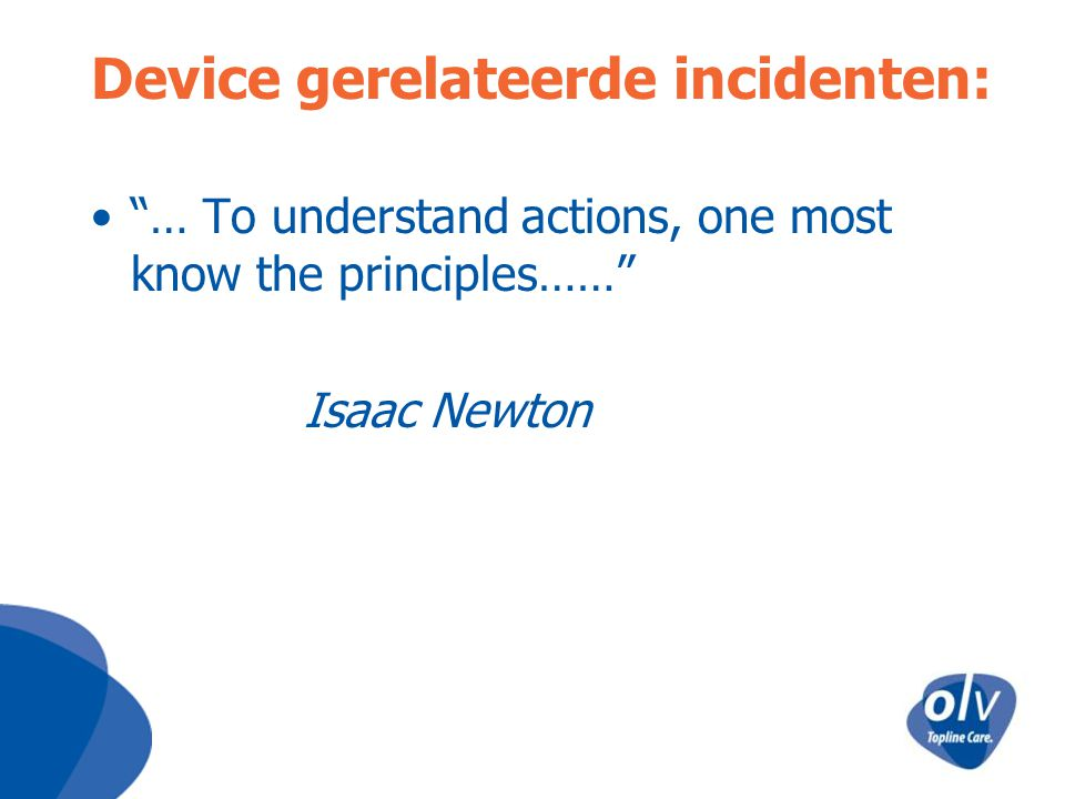 Device gerelateerde incidenten: … To understand actions, one most know the principles…… Isaac Newton