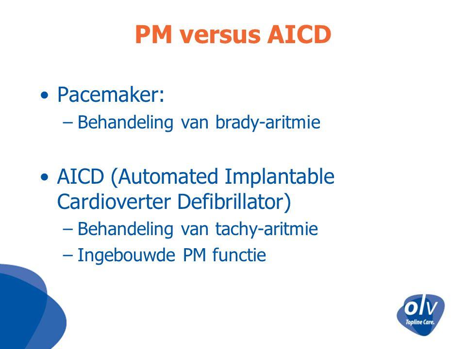 PM versus AICD Pacemaker: –Behandeling van brady-aritmie AICD (Automated Implantable Cardioverter Defibrillator) –Behandeling van tachy-aritmie –Ingeb