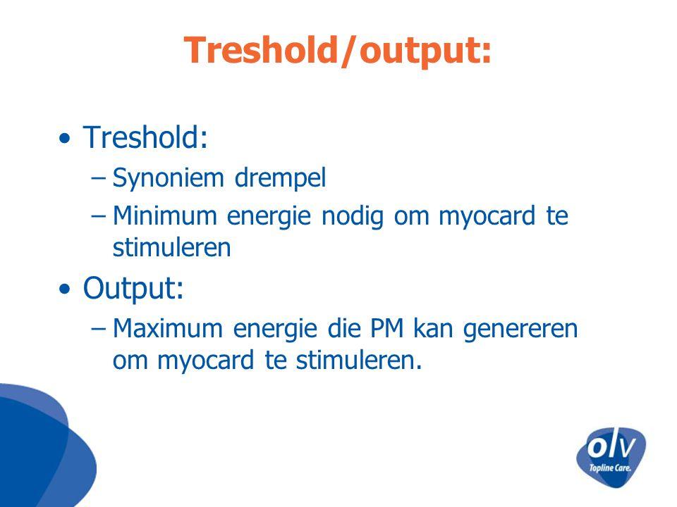Treshold/output: Treshold: –Synoniem drempel –Minimum energie nodig om myocard te stimuleren Output: –Maximum energie die PM kan genereren om myocard