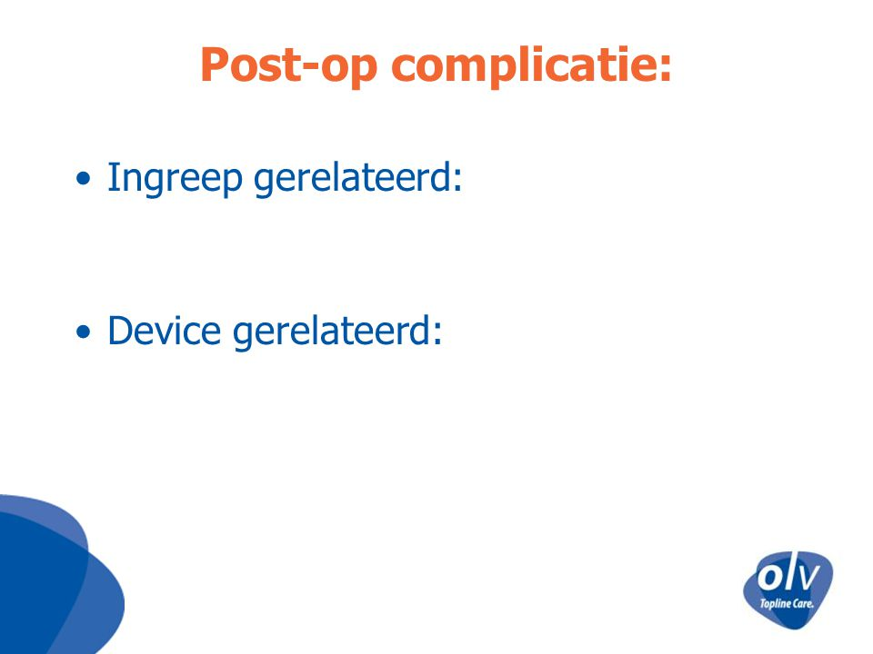 Post-op complicatie: Ingreep gerelateerd: Device gerelateerd: