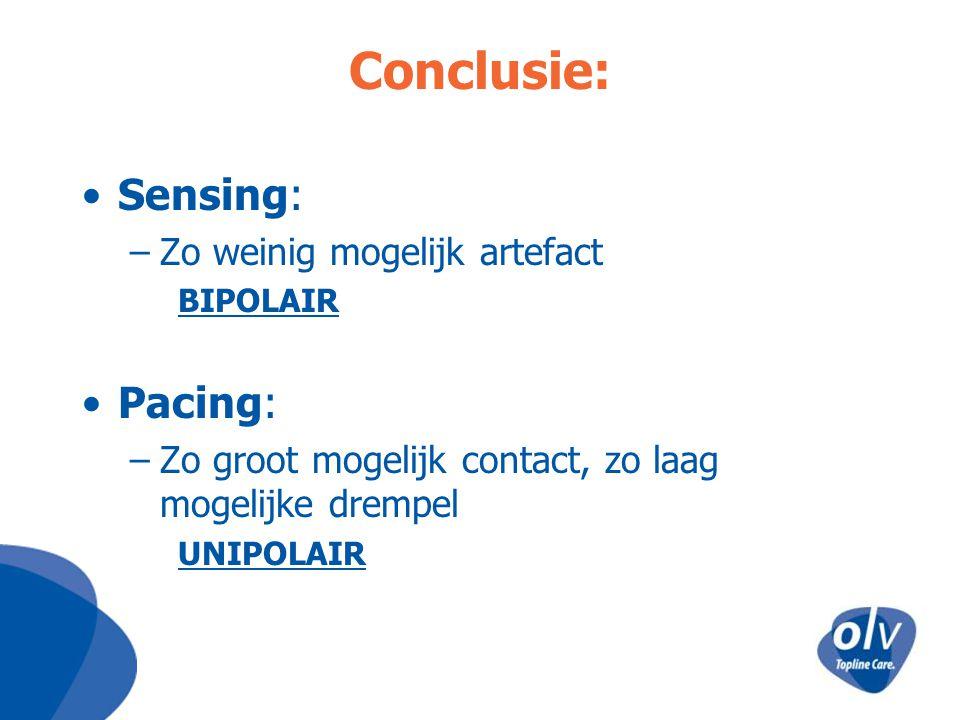 Conclusie: Sensing: –Zo weinig mogelijk artefact BIPOLAIR Pacing: –Zo groot mogelijk contact, zo laag mogelijke drempel UNIPOLAIR