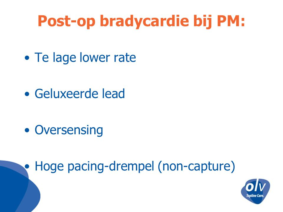Post-op bradycardie bij PM: Te lage lower rate Geluxeerde lead Oversensing Hoge pacing-drempel (non-capture)