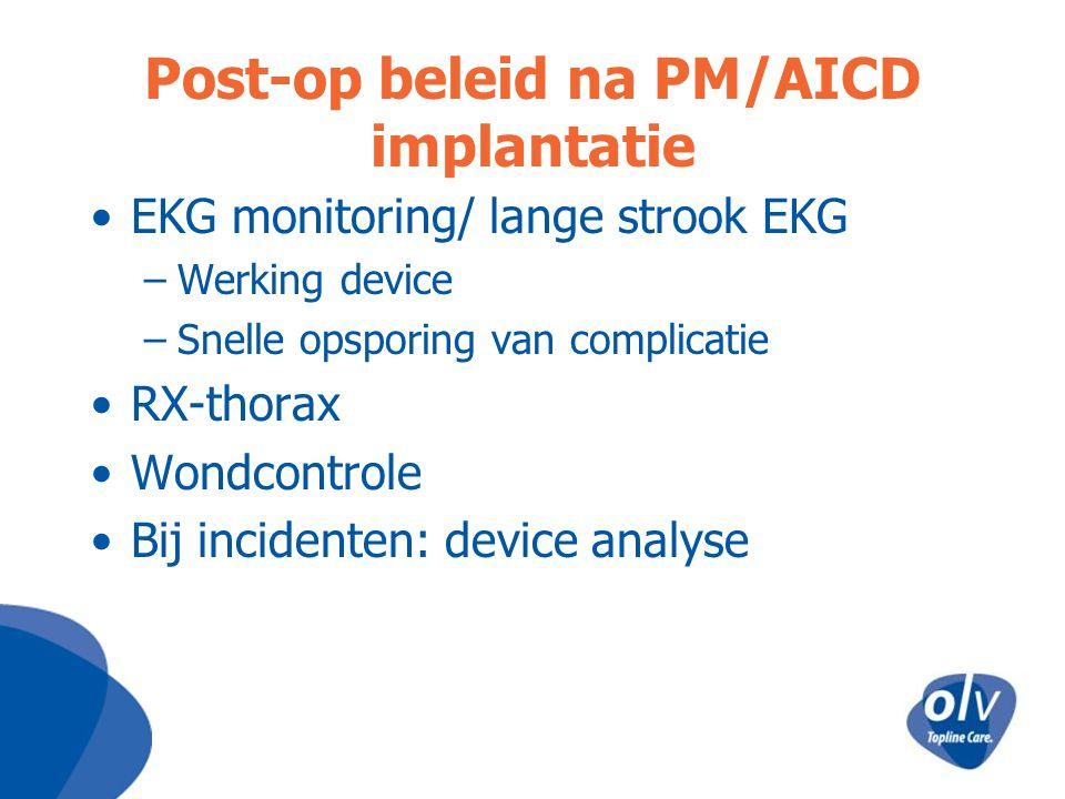 Post-op beleid na PM/AICD implantatie EKG monitoring/ lange strook EKG –Werking device –Snelle opsporing van complicatie RX-thorax Wondcontrole Bij in