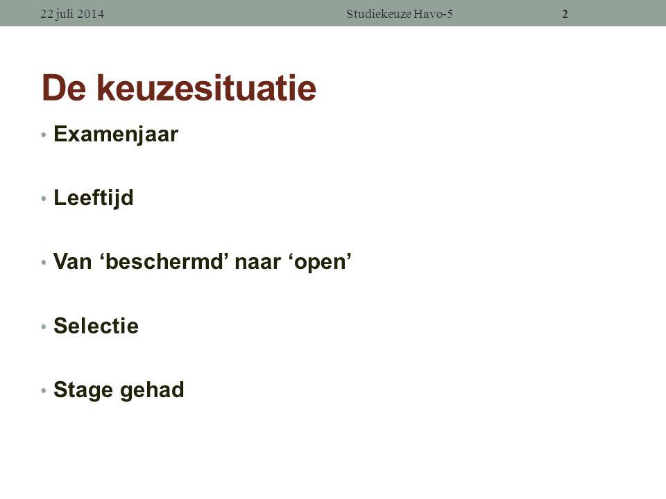 2 De keuzesituatie Examenjaar Leeftijd Van 'beschermd' naar 'open' Selectie Stage gehad 22 juli 2014Studiekeuze Havo-52