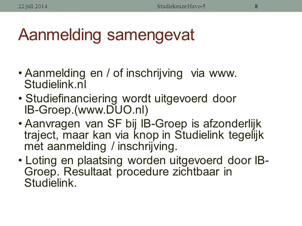 7 Aanmelding MBO / HBO MBO-altijd direct bij de school HBO- Altijd via: www.studielink.nl (soms óók bij de hogeschool zelf) 22 juli 2014Studiekeuze Havo-57
