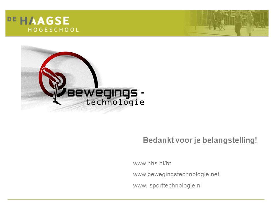 Bedankt voor je belangstelling! www.hhs.nl/bt www.bewegingstechnologie.net www. sporttechnologie.nl