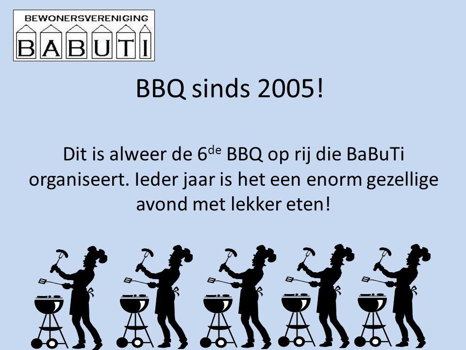 BBQ sinds 2005! Dit is alweer de 6 de BBQ op rij die BaBuTi organiseert. Ieder jaar is het een enorm gezellige avond met lekker eten!