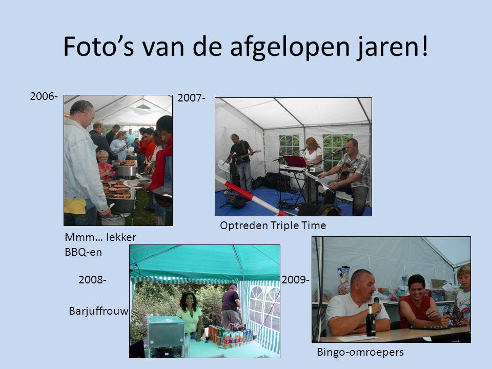 Foto's van de afgelopen jaren! 2006- 2007- Mmm… lekker BBQ-en Optreden Triple Time 2008- Barjuffrouw 2009- Bingo-omroepers