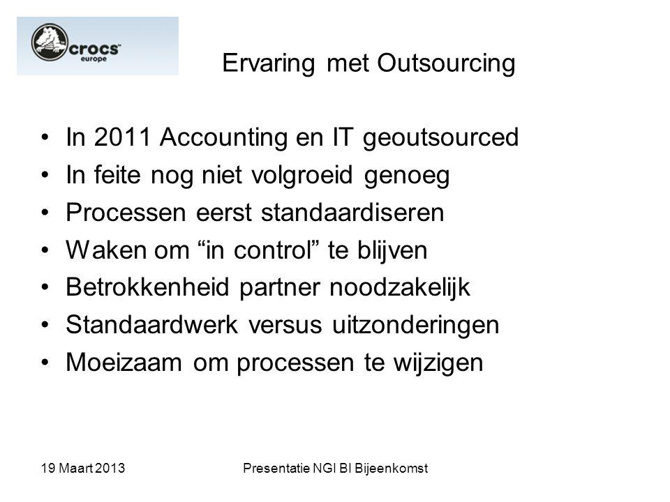 19 Maart 2013Presentatie NGI BI Bijeenkomst Ervaring met Outsourcing In 2011 Accounting en IT geoutsourced In feite nog niet volgroeid genoeg Processe