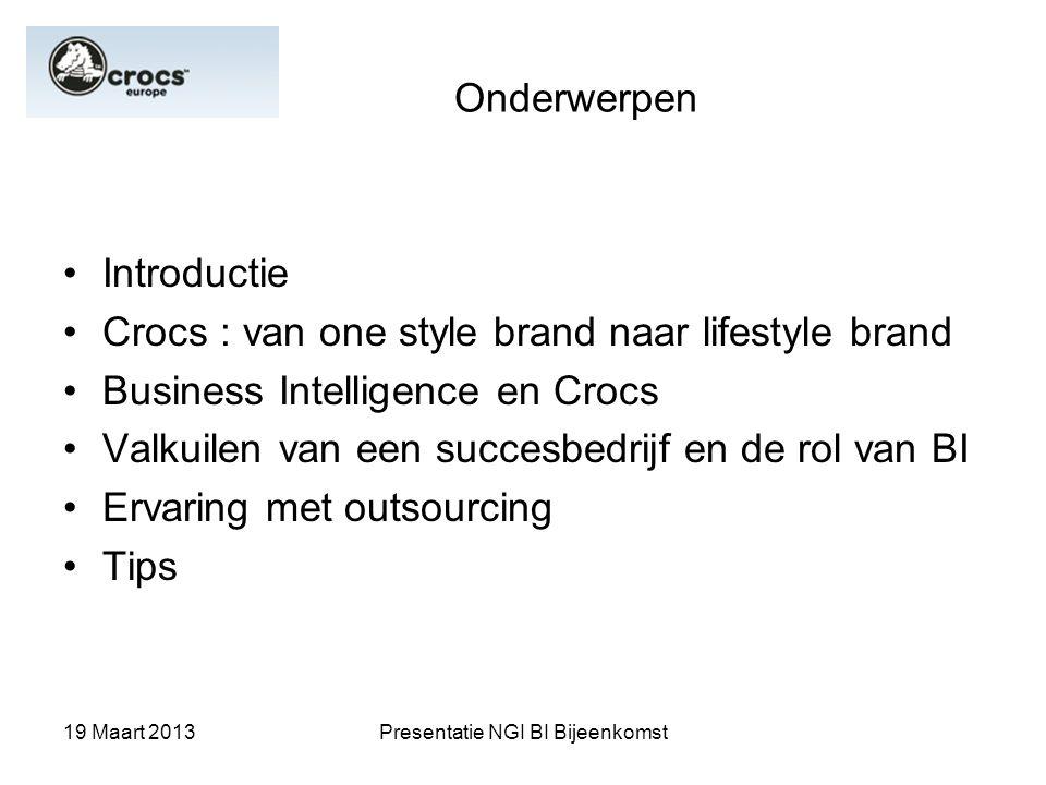19 Maart 2013Presentatie NGI BI Bijeenkomst Onderwerpen Introductie Crocs : van one style brand naar lifestyle brand Business Intelligence en Crocs Va