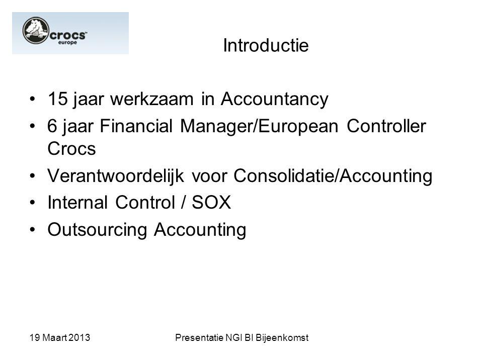 19 Maart 2013Presentatie NGI BI Bijeenkomst Introductie 15 jaar werkzaam in Accountancy 6 jaar Financial Manager/European Controller Crocs Verantwoord