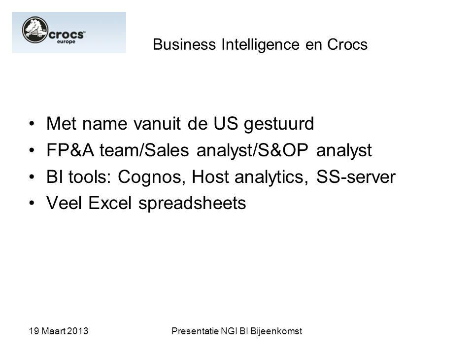 19 Maart 2013Presentatie NGI BI Bijeenkomst Business Intelligence en Crocs Met name vanuit de US gestuurd FP&A team/Sales analyst/S&OP analyst BI tool