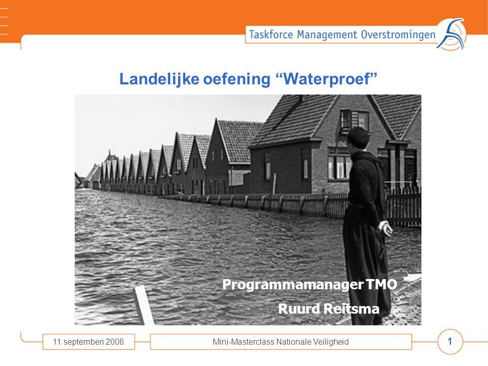 "1 11 septemberi 2008Mini-Masterclass Nationale Veiligheid Landelijke oefening ""Waterproef"" Programmamanager TMO Ruurd Reitsma"